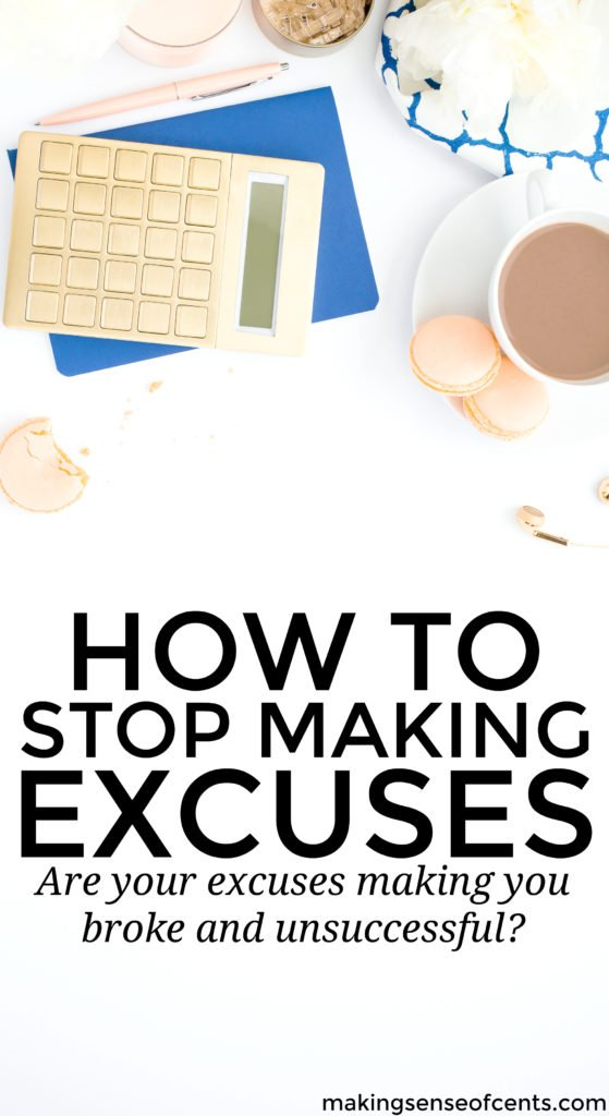 If you make excuses, then you're quitting before you even begin. You should stop making excuses ASAP so that you can reach success!