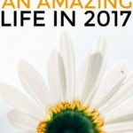 45+ Ways To Live An Amazing Life Starting In 2017