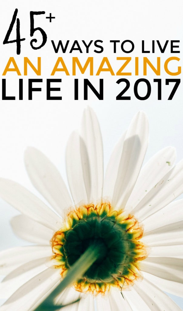 45-ways-to-live-a-great-life-starting-in-2017-how-to-live-a-great-life