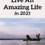 45+ Ways To Live An Amazing Life Starting In 2019