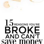 15 Reasons You're Broke And Can't Save Money