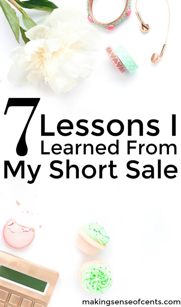 Over nine million Americans lost their homes between 2006 to 2014 to a short sale or foreclosure. Here's 7 lessons I learned from my own short sale.