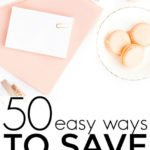 50 Easy Ways To Save Money – Start Saving Thousands Each Year