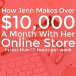 How Jenn Makes Over $10,000 A Month With Her Online Store In Less Than 10 Hours Per Week