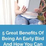 5 Great Benefits Of Being An Early Bird And How You Can Change