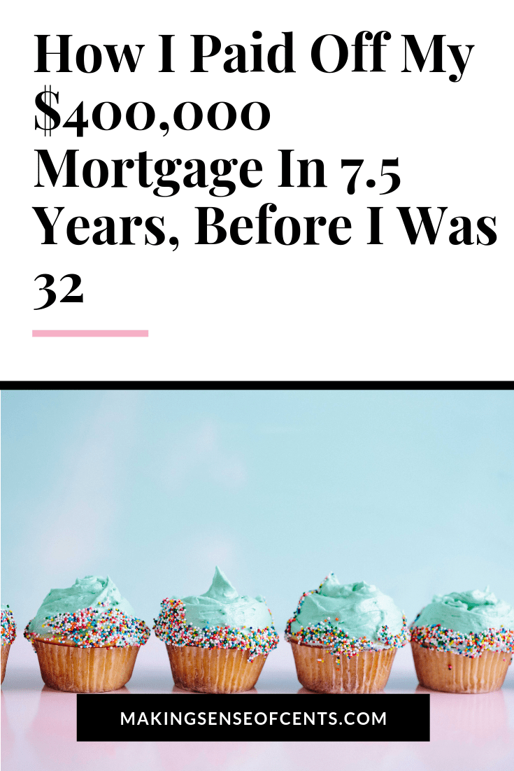 How I Paid Off My $400,000 Mortgage In 7 5 Years, Before I