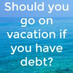 Should you go on vacation if you have debt?