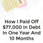 How I Paid Off $77,000 In Debt In One Year And 10 Months