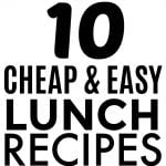 10 Budget Lunch Ideas and Cheap Easy Meals You Should Try