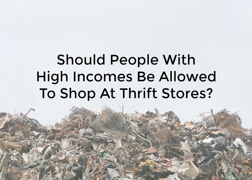b087f8d2e4b Should People With High Incomes Be Allowed To Shop At Thrift Stores