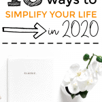 Are You Making Your Life Difficult? 18 Ideas To Simplify Your Life in 2020