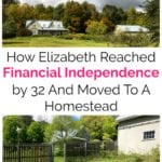 How Elizabeth Reached Financial Independence by 32 And Moved To A Homestead