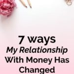 7 Ways My Relationship With Money Has Changed