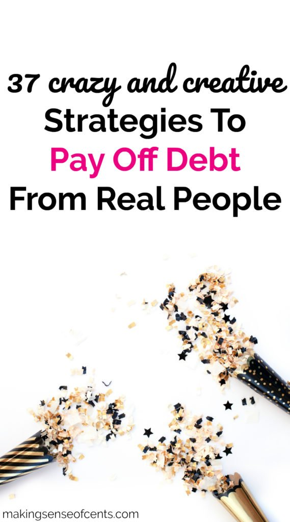 37 Crazy and Creative Strategies To Pay Off Debt From Real People