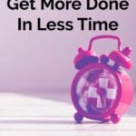 Tricks To Get More Done In Less Time