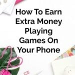 How To Earn Extra Money Playing Games On Your Phone
