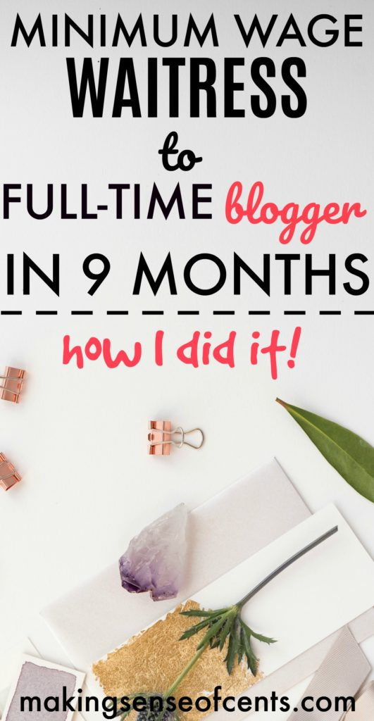 Minimum Wage Waitress to Full Time Blogger in 9 Months - How I Did It!