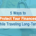 5 Ways to Protect Your Finances While Traveling Long-Term