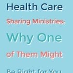 7 Health Care Sharing Ministries: Why One of Them Might Be Right for You