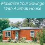 Smaller Can Be Better- Maximize Your Savings With A Small House