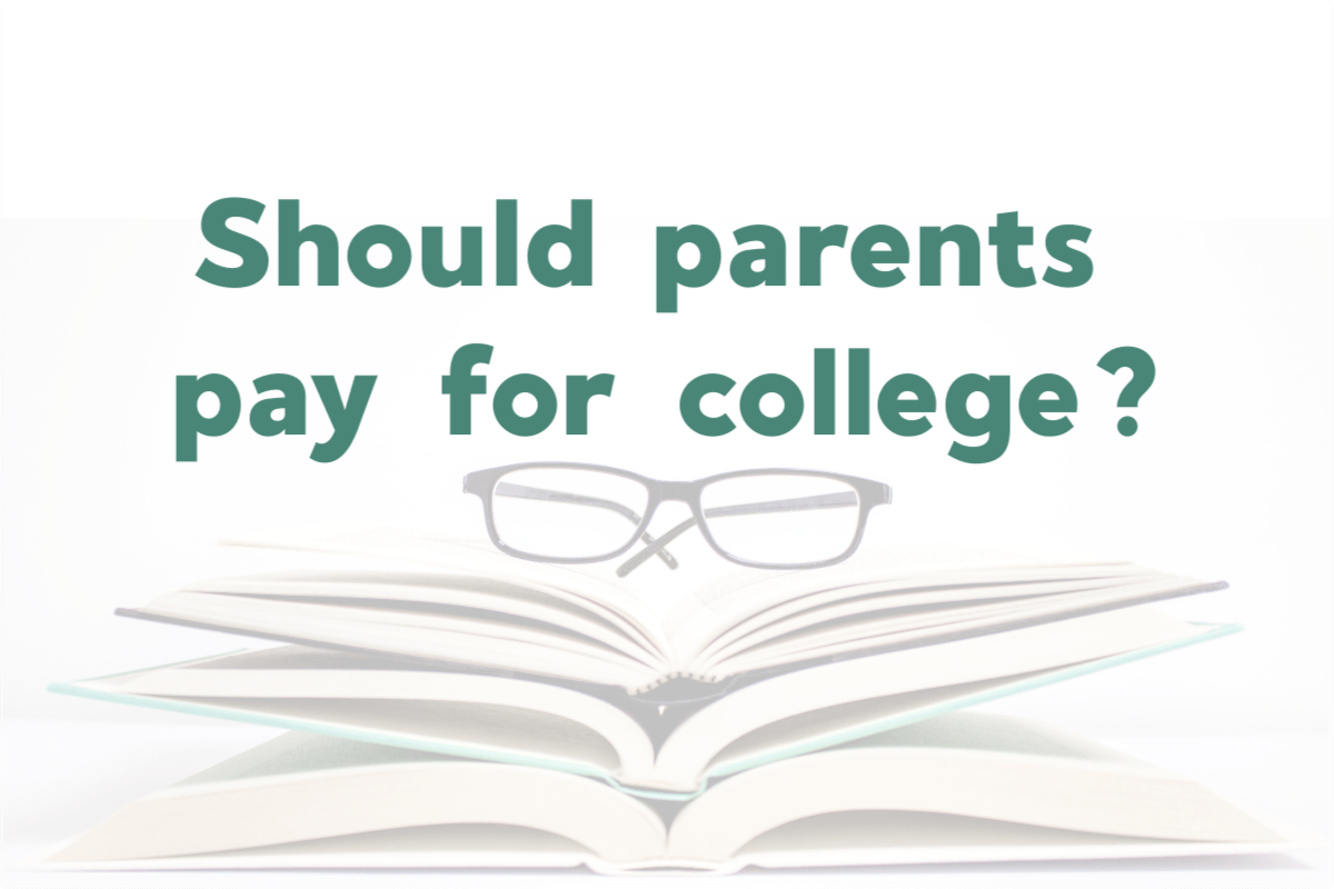 parents paying for college - is this a good idea?