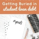 12 Strategies I Used To Avoid Getting Buried in Student Loan Debt