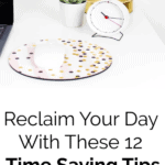 Reclaim Your Day With These 12 Time Saving Tips