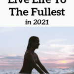 45 Ways To Live Life To The Fullest in 2020