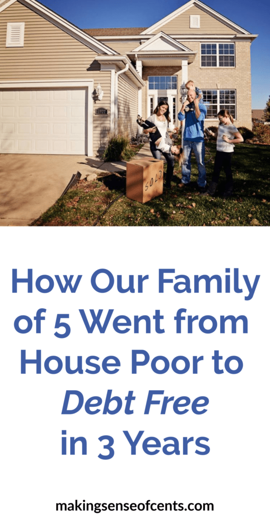 How Our Family of 5 Went from House Poor to Debt Free in 3 Years