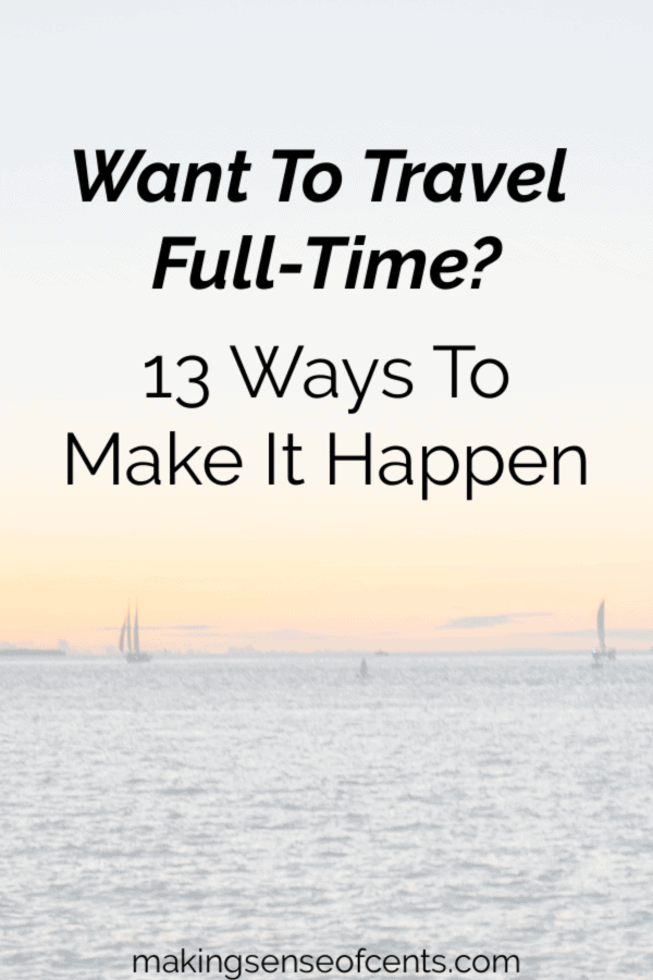 Is Full-Time Travel A Dream Of Yours? 13 Ways to Make It Happen #fulltimetravel #travel