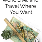 Work, Live, and Travel Where You Want