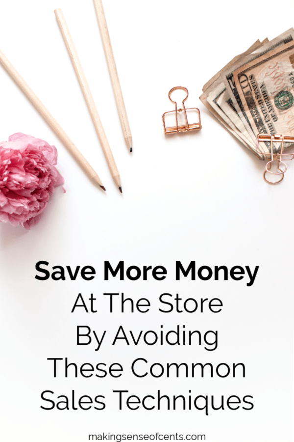 Save More At The Store By Avoiding These Common Sales Techniques #salestechniques #savemoney