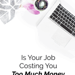 Is Your Job Costing You Too Much Money Each Year?