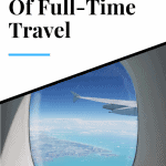 Is Full-Time Traveling As Good As It Sounds?