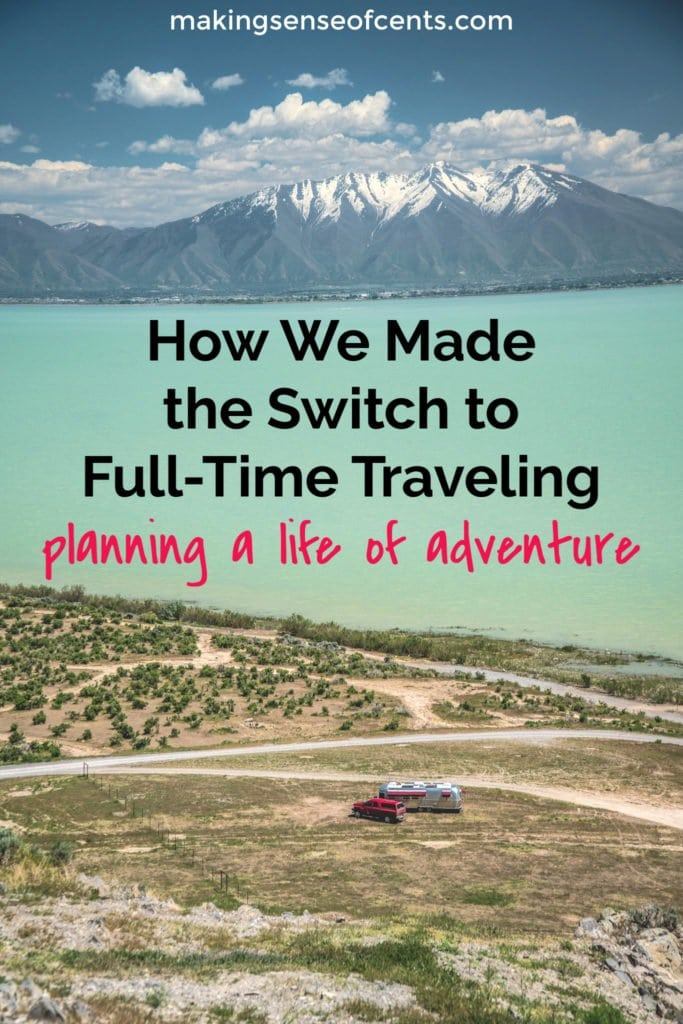 How We Made the Switch to Full-Time Travelers and Planning a Life of Adventure