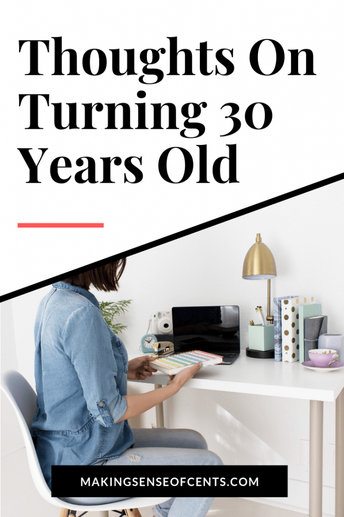 Thoughts On Turning 30 - Money And Life Lessons I've Learned