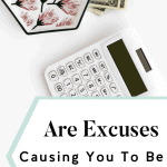Are Excuses Causing You To Be Bad With Money?
