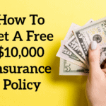 How To Get A $10,000 Insurance Policy At No Cost To You