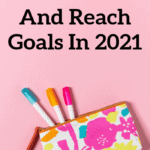 Your 2021 Goals – How To Set And Reach Goals In The New Year