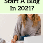 Should You Start A Blog In 2021? 8 Things You Need To Know