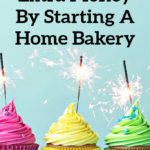 How To Make Extra Money By Starting A Home Bakery