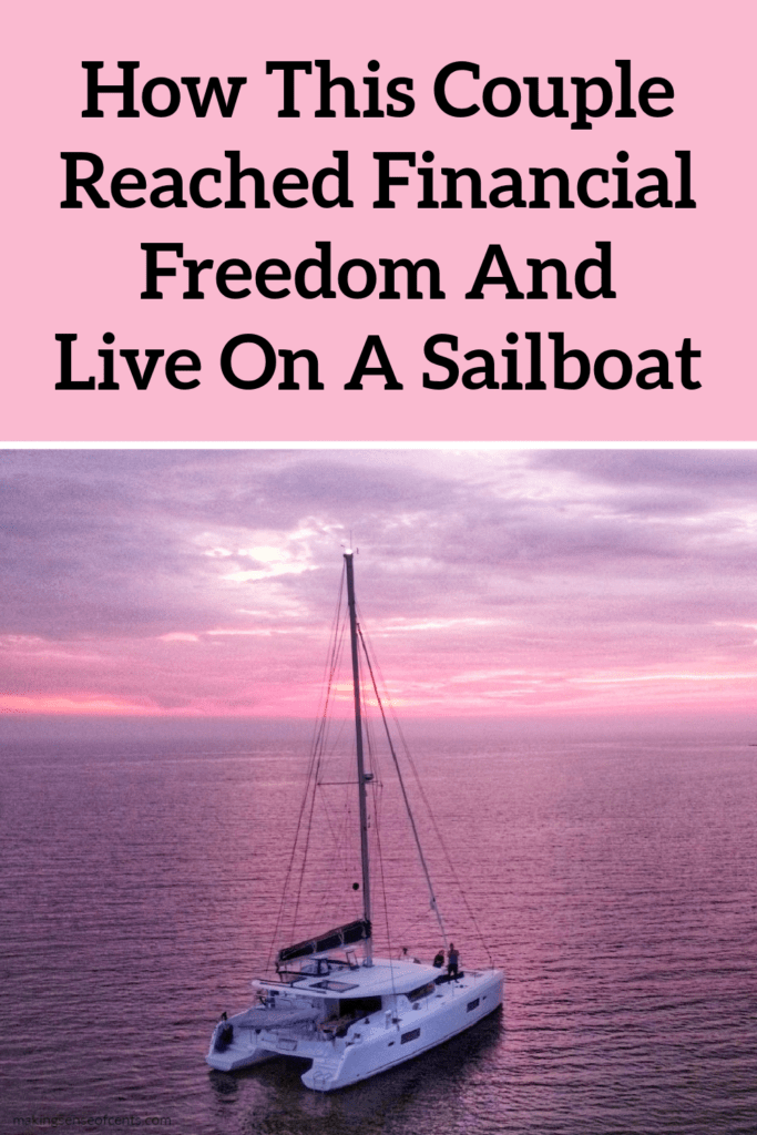 How This Couple Reached Financial Freedom Before 40 And Live On A Sailboat