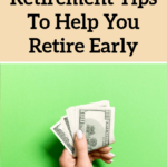 21 Best Early Retirement Tips To Help You Retire Early