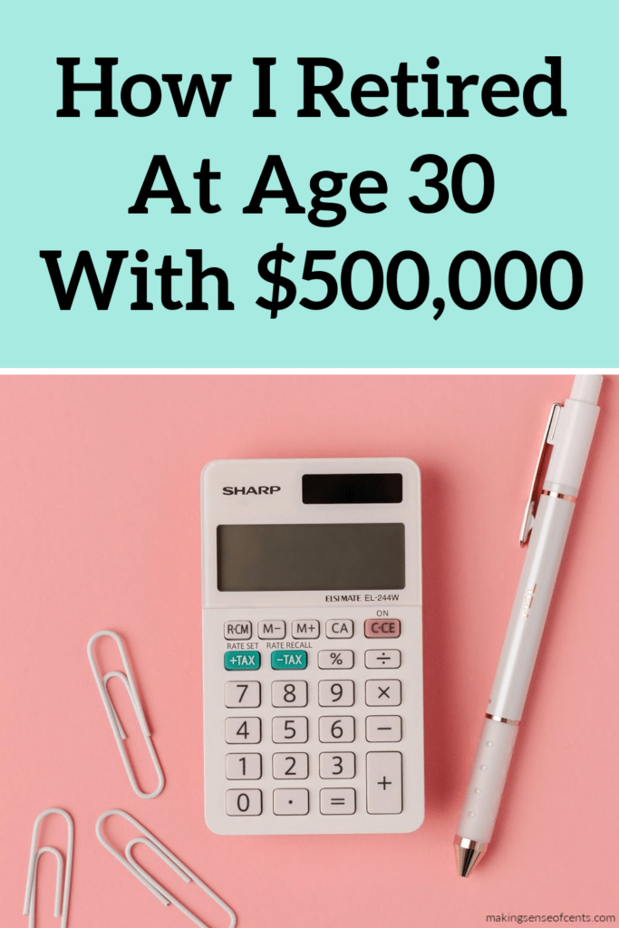 How I Retired At Age 30 with $500,000